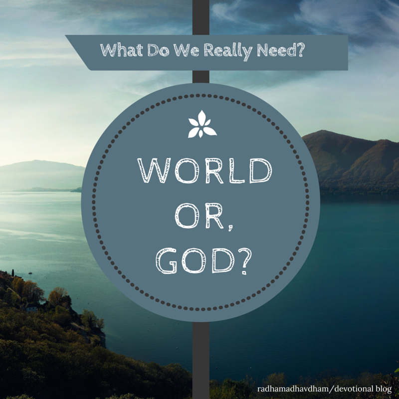 What Do We Really Need-World Or, God